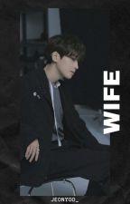 [COMPLETED] WIFE 아내 (WONWOO SVT) by jeonyoo_