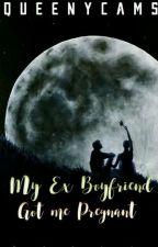 My Ex-Boyfriend Got me Pregnant  by QueenyCams
