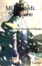 Mi possiedi. Snamione by Giosi-