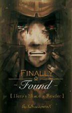 Finally Found [Hero's Shade x Reader] by XxInsanity9870xX