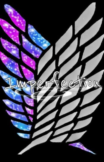 Imperfection - An AOT (OC) Fanfic