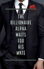 The Billionaire Alpha Waits for His Mate by Alenna_Ray