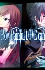 How Painful LOVE can Be by shiro_usui