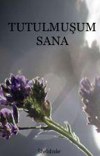 TUTULMUŞUM SANA (HİKAYE) by sihirlidizeler