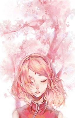 ( Naruto/xuyên không/ đồng nhân) Tôi là Haruno Sakura