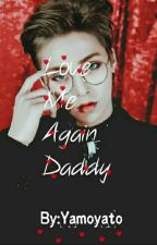 Love Me Again Daddy  by Yamoyato