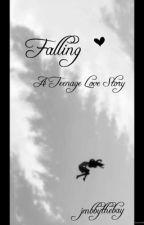 Falling: A Teenage Love Story by jmbbythebay