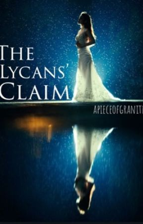 The Lycans' Claim (completed) by aPieceOfGranite