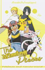 The Missing Pieces : Pokémon and Naruto World by NarutoTheIconshipper
