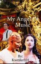 My Angel of Music (a modern twist on the phantom of the opera) by Kwriter101