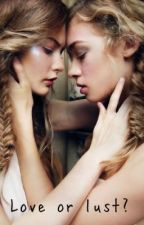 Love or lust? (A lesbian love story) by cigarette-smoke