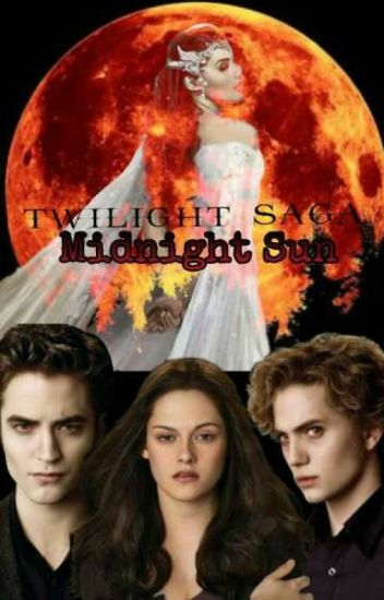 Twilight Saga: Midnight Sun - Maria Nicole - Wattpad