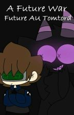 A Future War ~  Future Au TomTord Eddsworld FanFiction by Fangirl-9-1-1