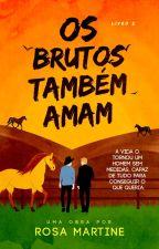 OS BRUTOS TAMBÉM AMAM by rosamartine