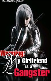 WARNING! My Girlfriend is a Gangster (Completed) by LadySenpai