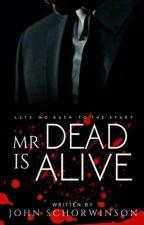 Mr. Dead Is Alive by John_Schorwinson