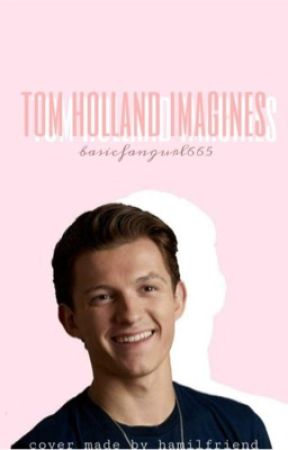 Tom Holland Imagines - Unexpected pregnancy - Wattpad