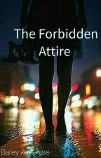 The Forbidden Attire (Book 1 Of The Forbidden Series) by AnnelyseGP