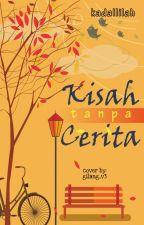 KISAH TANPA CERITA ✔ by kadallilah