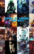 League of Legends Oneshots by DemonaPsycho