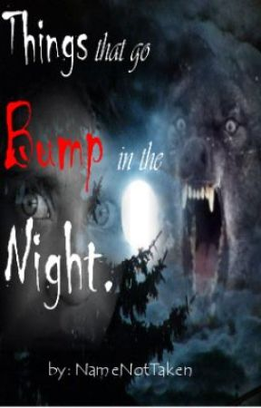 Things that Go Bump in the Night by Namenottaken