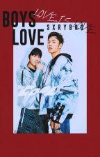 男子的愛 + BOYS LOVE by SXRRYBR0