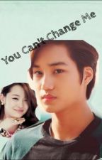 You Can't Change Me (Jongin) by BenjaGirl