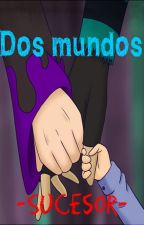 Dos mundos (3° Temp) - Sucesor by CrazyChocoPower