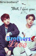 ~•Brothers Love•~ || •Jikook• || [SLOW UPDATES] by BTS_armytrash