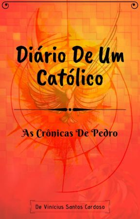Diário De Um Católico - As crônicas de Pedro by ViniciusCardoso2000