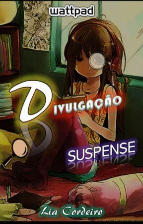DIVULGAÇÃO - SUSPENSE NO WATTPAD by LiaCordeiro
