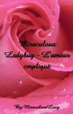 Miraculous Ladybug- L'amour compliqué by MiraculousLucy
