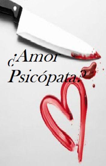 ¿Amor psicópata?