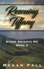 Rescuing Tiffany (#4~Stone Knight's MC) by Meganfall