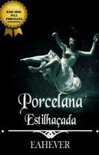 Porcelana Estilhaçada by Ana_Writer