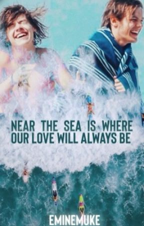Near the Sea is Where Our Love Will Always Be || Larry au by eminemuke
