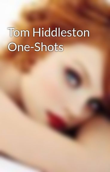 Tom Hiddleston One-Shots by LadyInTown