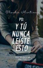 Pd: Y tú nunca leíste esto... by ClaudiaMartinez25