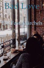 Bad Love                                  Ein Fast - Märchen by calhina