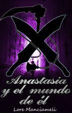 Anastasia y el mundo de él by Loresil25