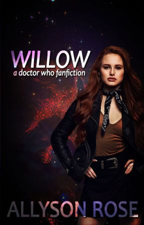 Willow (A Doctor Who Fanfiction) by AllysonShea