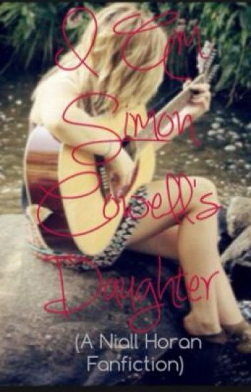 I Am Simon Cowell's Daughter (A Niall Horan Fanfiction)