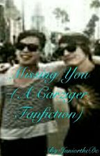 Missing You (A Carziger Fanfiction) by JuniortheDc
