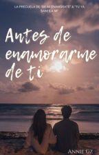 Antes de enamorarme de ti [3] by AnnieGz
