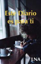 Este Diario es para ti by Lna_soul