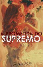 A Prometida Do Supremo (Concluída)  by sem_limites2017