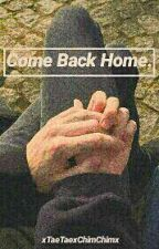 Come Back Home. ➳Vmin by xTaeTaexChimChimx