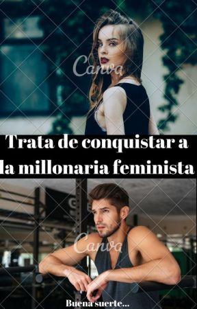 Trata de conquistar a la millonaria feminista. by Michellectr09