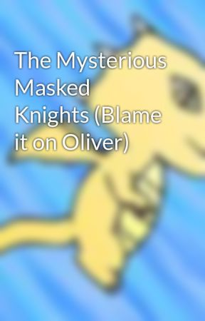 The Mysterious Masked Knights (Blame it on Oliver) by Mikari