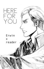 Here for you - Erwin x Reader by Maryposavik